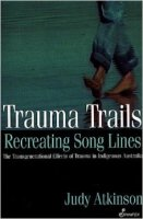Trauma Trails Recreating Song Lines by Judy Atkinson