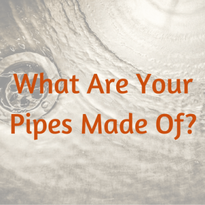 What are your pipes made of