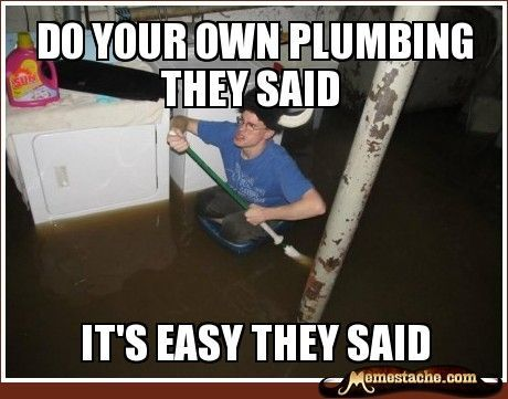 """Meme of a man floating in a flooded basement with the text """"Do your own plumbing they said, it's easy they said."""""""