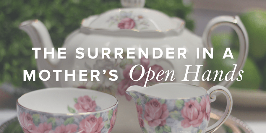 The Surrender in a Mother's Open Hands
