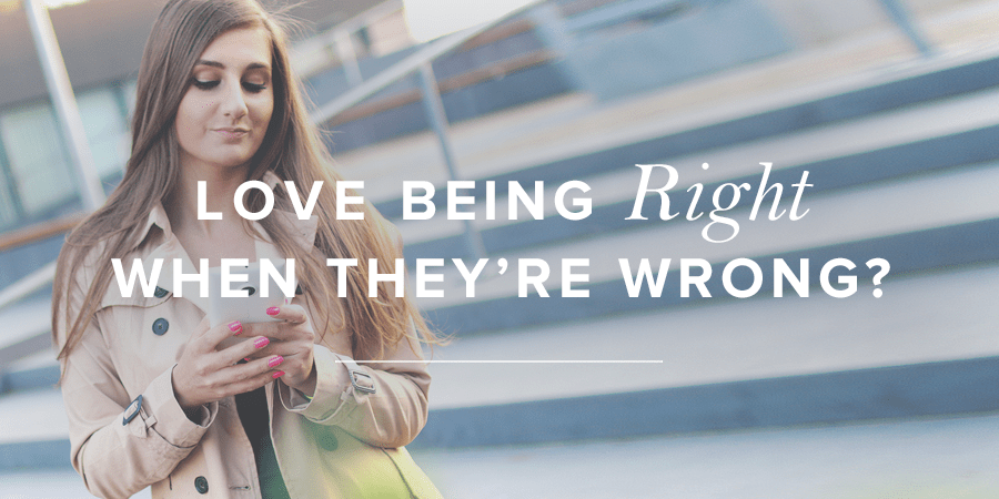 Love Being Right, When They're Wrong?