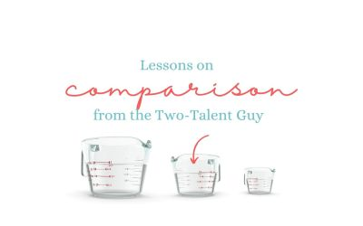 Lessons on Comparison from the Two-Talent Guy
