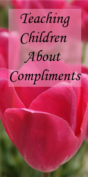 Teaching Children About Compliments Lets find the good in our family members