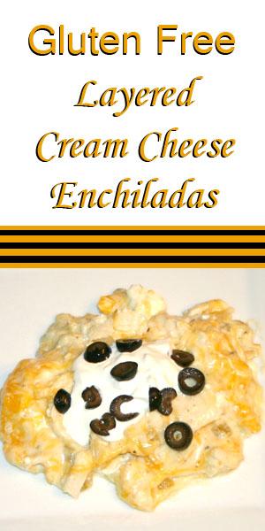 Gluten Free Layered Cream Cheese Enchiladas