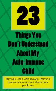 23 Things You Don't Understand About My Auto-Immune Child