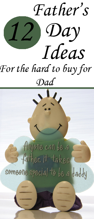 12 Father's Day Ideas- For the Hard to Buy for Dad