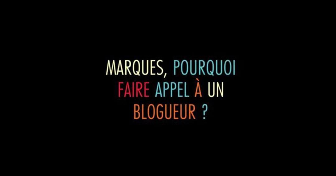 Marques, pourquoi faire appel à un Blogueur ?