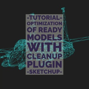 Sketchup - Optimization of ready models - CleanUp-0