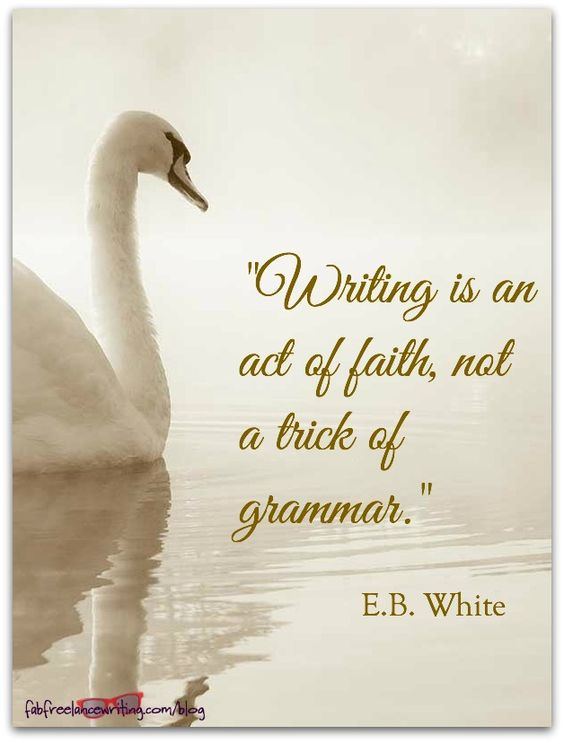 Quote: E. B. White on Writing as an Act of Faith