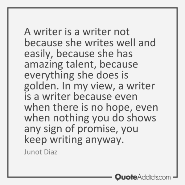 Junot Diaz - Amazing Talent Perseverance - Writing Quote