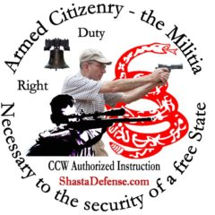 """SHASTA DEFENSE  – CARRY CONCEALED WEAPON CLASSES.     """"Personal teaching … A course I would recommend to those interested in learning, not simply trying to get a CCW Permit"""" (Assist. District Attorney)."""