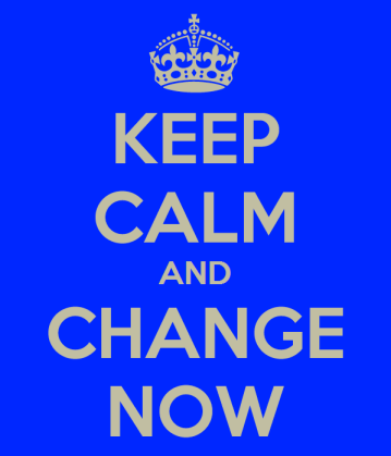 Keep Calm and Change Now