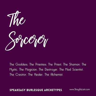 the sorcerer burlesque archetype - shayaulait.com