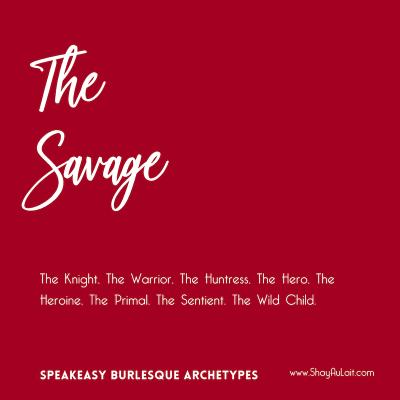 the savage burlesque archetype - shayaulait.com