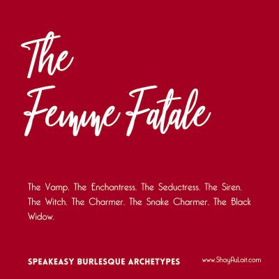 the femme fatale burlesque archetype - shayaulait.com
