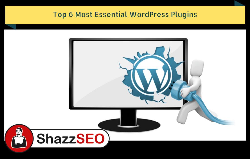 Top 6 Most Essential WordPress Plugins
