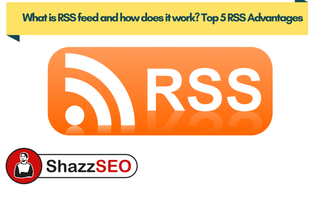 What is RSS feed and how does it work? Top 5 RSS Advantages
