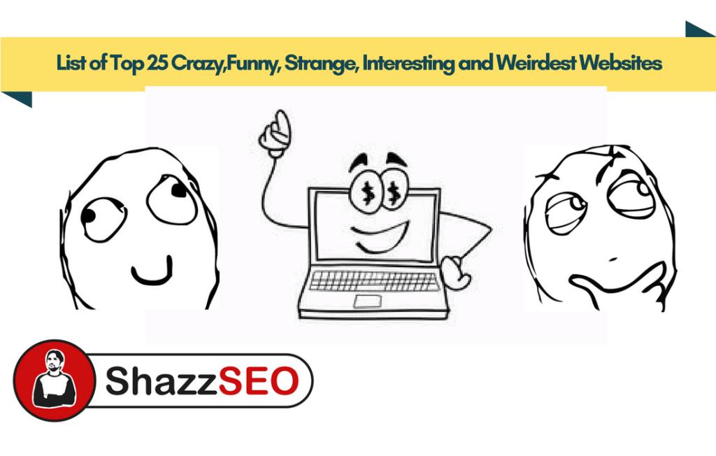 List of Top 25 Crazy,Funny, Strange, Interesting and Weirdest Websites