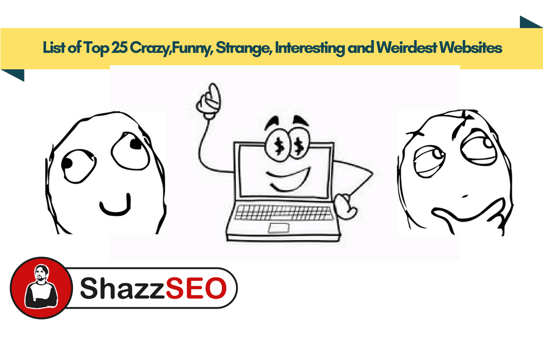 List of Top 25 Crazy,Funny, Strange, Interesting and Weirdest Websites