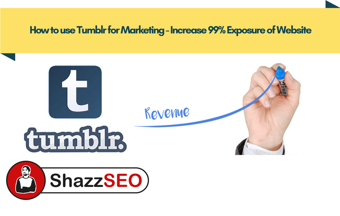 How to use Tumblr for Marketing - Increase 99% Exposure of Website