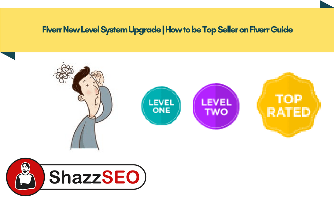 Fiverr New Level System Upgrade How to be Top Seller on Fiverr Guide