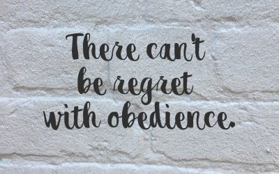 There Will Be No Regret With Obedience