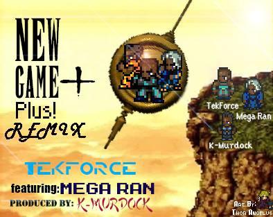 Track: Tek Force - New Game + Remix Featuring Mega Ran