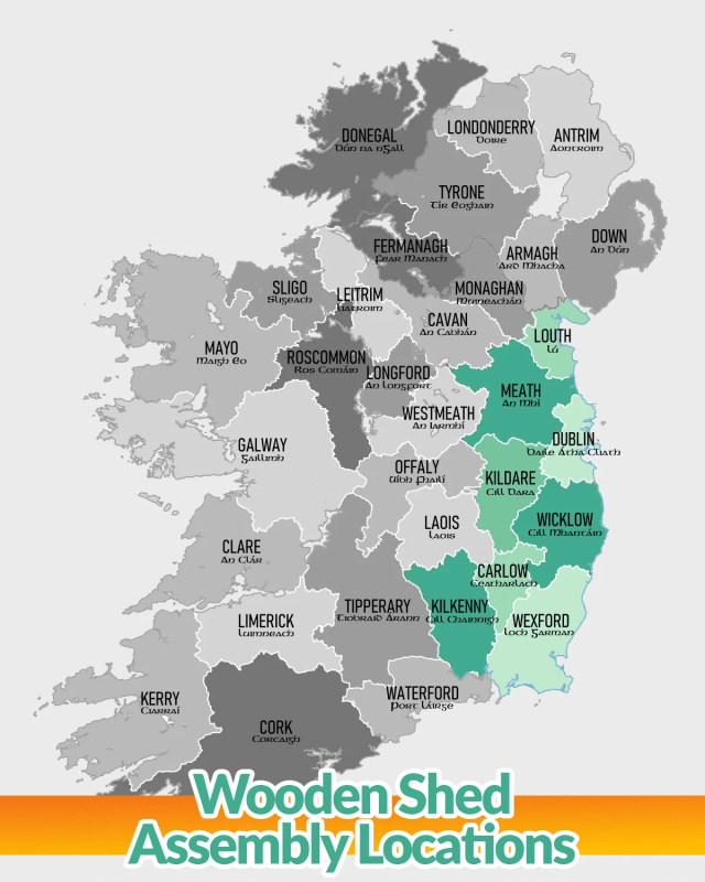 A map of ireland that is mostly grey. The counties Dublin, meath, louth, wicklow, kildare, carlow & kilkenny are green and it denotes that these are the only counties that wooden sheds are assembled in.