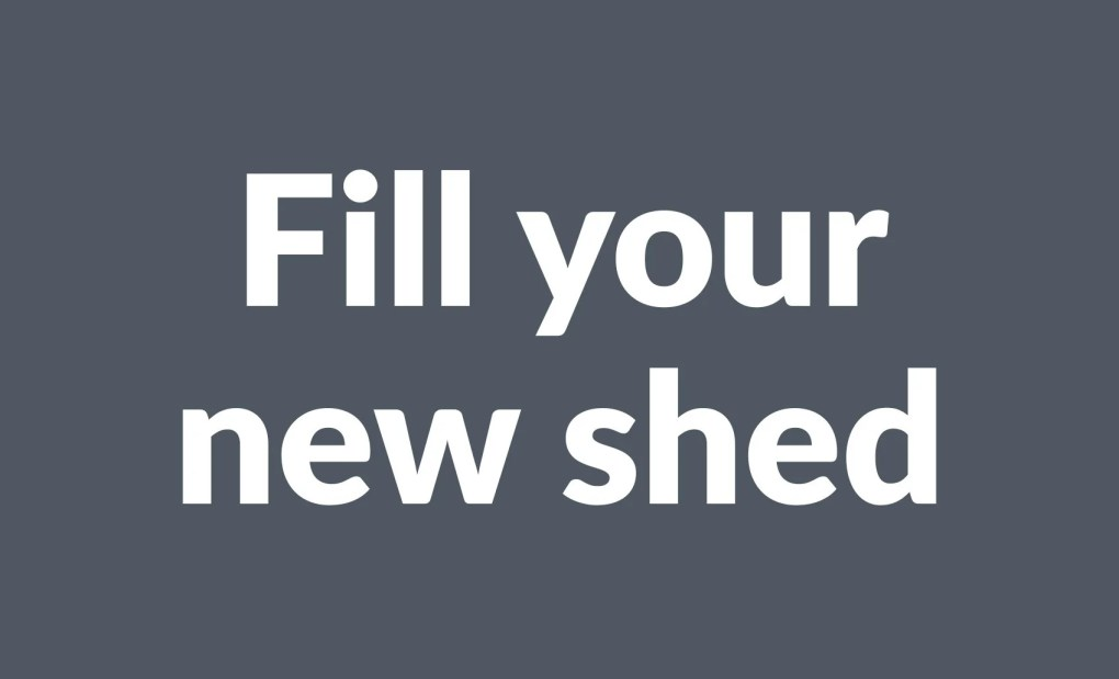 Fill your new shed