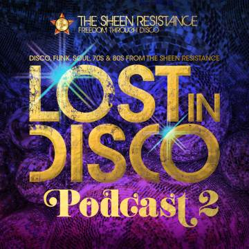 Lost In Disco Podcast 2 disco dj mix Sheen Resistance