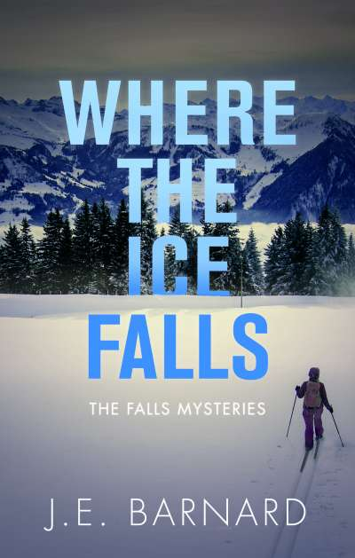Where the Ice Falls            By J.E. Barnard