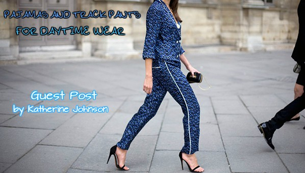 Guest Post: Pajamas and Track Pants for Daytime Wear