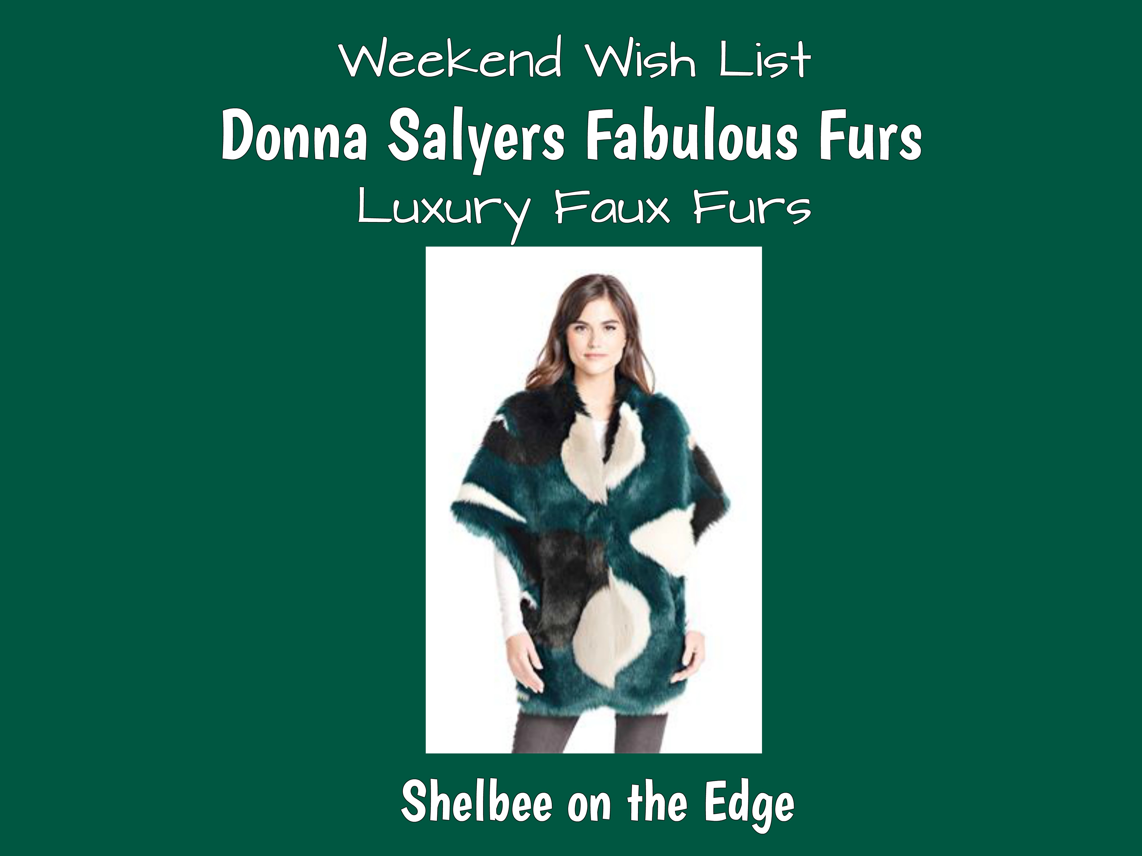 d7f8c51b90ff Weekend Wish List  Donna Salyers Fabulous Furs (Luxury Faux Furs ...
