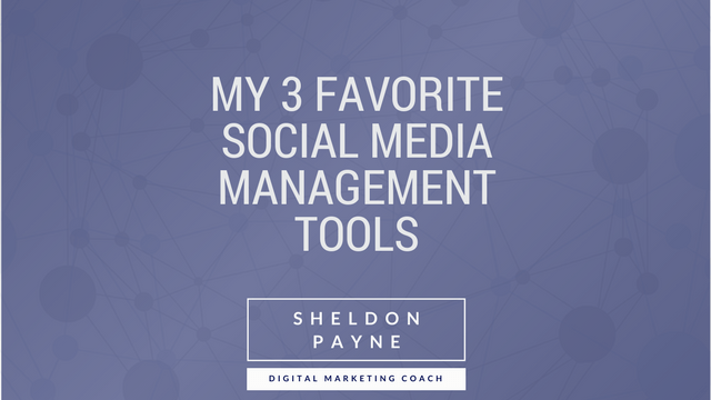 My 3 Favorite Social Media Management Tools