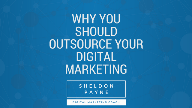 3 Reasons Why A Business Should Outsource Their Digital Marketing
