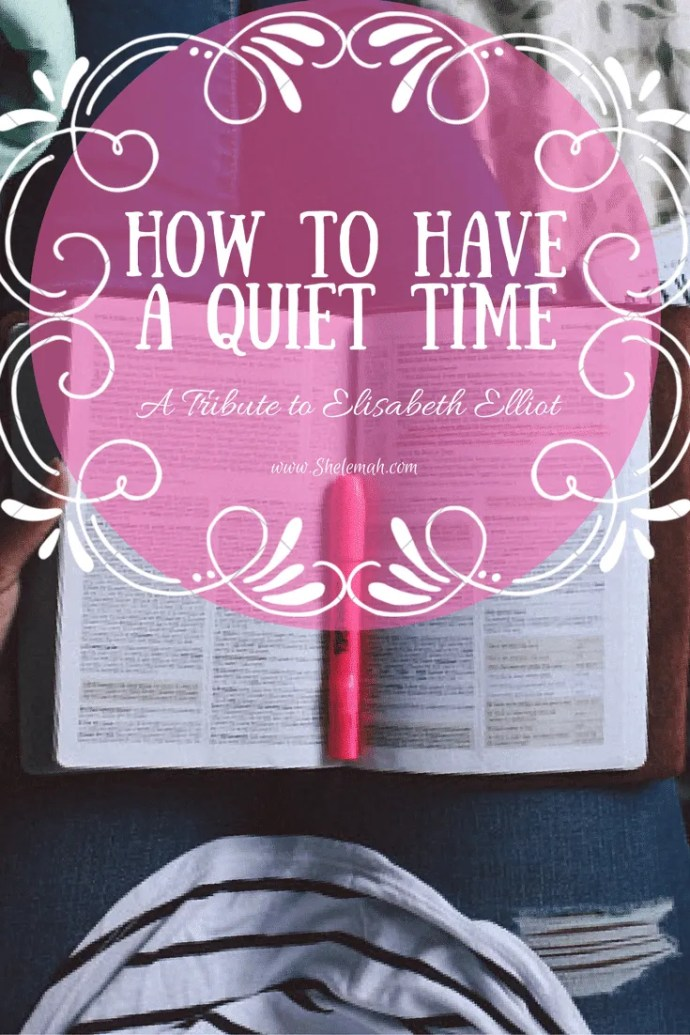 How to have a quiet time with a tribute to Elisabeth Elliot