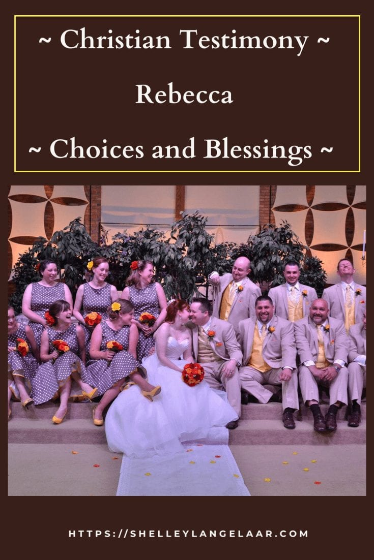 Christian Testimony ~ Rebecca ~ Choices and Blessings