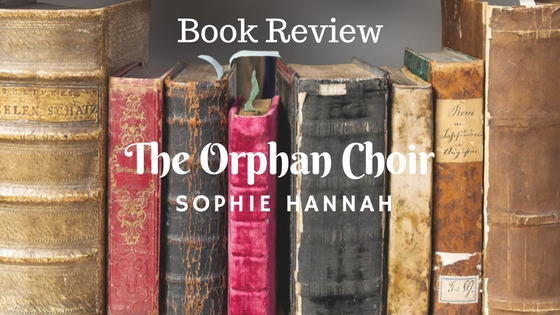 The Orphan Choir by Sophie Hannah Book Review