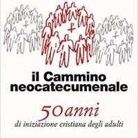 il Cammino Neocatecumenale - 50 anni di iniziazione cristiana degli adulti