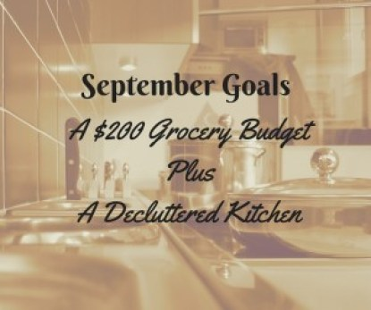 September Goals: $200 Grocery Budget and a Decluttered Kitchen