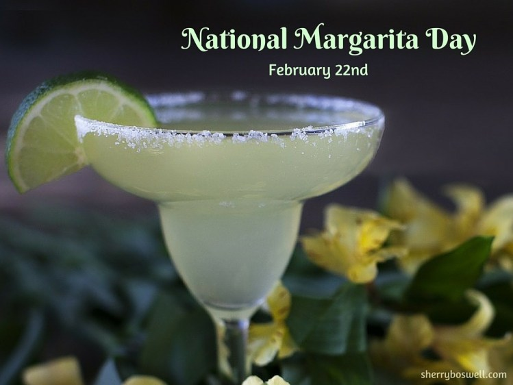 Its National Margarita Day A Holiday That Must Be Observed They Picked The Right Day For This Its Also My Birthday  F F