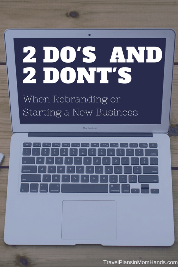 Rebranding Tips | 2 Do's and 2 Don'ts When Rebranding or Starting a New Business