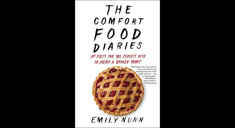 Book Review — The Comfort Food Diaries: My Quest for the Perfect Dish to Mend a Broken Heart
