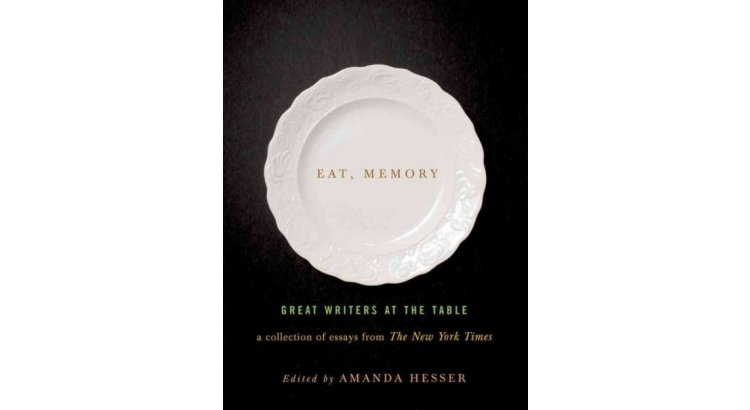 Book Review — Eat, Memory: Great Writers at the Table: A Collection of Essays from the New York Times