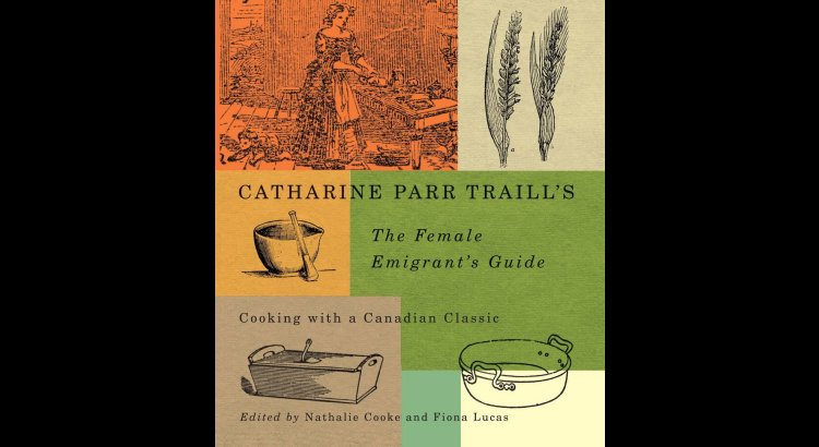 Book Review — Catharine Parr Traill's The Female Emigrant's Guide: Cooking with a Canadian Classic