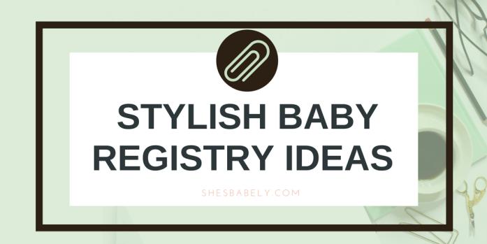 Stylish Baby Registry Gift Ideas - Best Baby Gear Baby Registry Newborns Must Have Baby Items Halo Sleepsack Diaper Genie | www.shesbabely.com