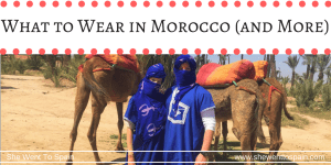 What to Wear in Morocco (and More)
