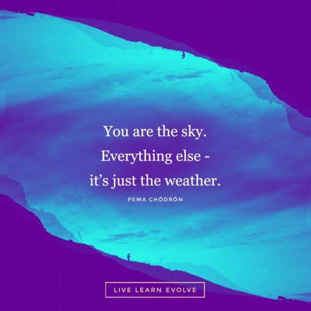 you-are-the-sky-everything-else-its-just-the-weather-pema-chodron