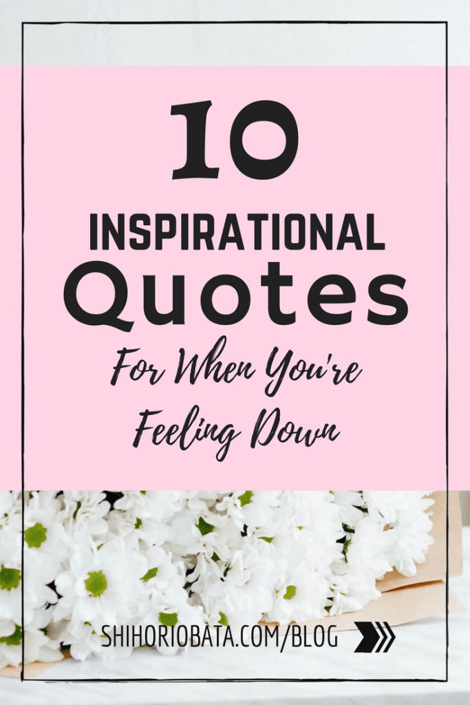 10 Inspirational Quotes For When Youre Feeling Down