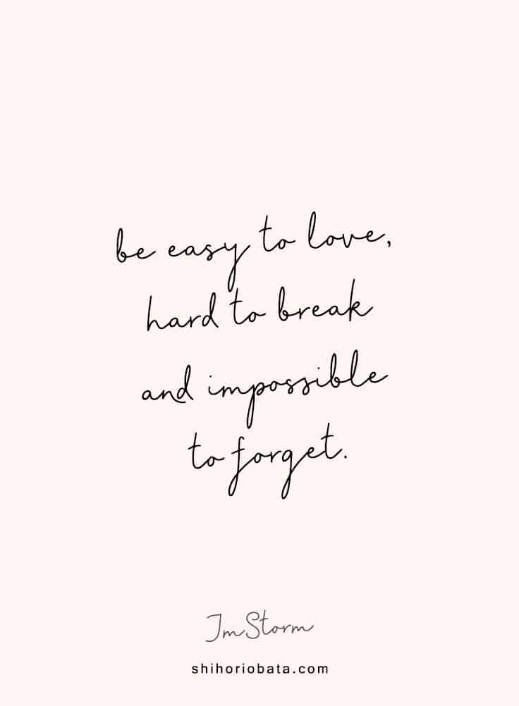 be easy to love hard to break impossible to forget